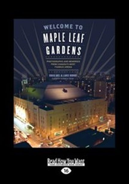 Welcome to Maple Leaf Gardens: Photographs and Memories from Can…
